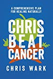 #4: Chris Beat Cancer: A Comprehensive Plan for Healing Naturally