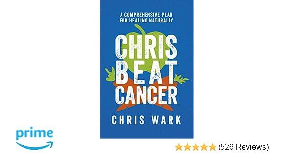 Chris Beat Cancer: A Comprehensive Plan for Healing