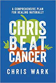 Chris Beat Cancer A Comprehensive Plan For Healing Naturally Wark Chris 9781401956110 Amazon Com Books