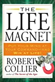 The Life Magnet: Put Your Mind at Your Command -and Win at Life!