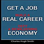 Get a Job, Build a Real Career and Defy a Bewildering Economy | Charles Hugh Smith