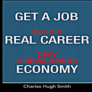Get a Job, Build a Real Career and Defy a Bewildering Economy Audiobook