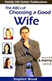 The ABC's of Choosing a Good Wife, Wood, Stephen, 0972757104
