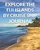 Explore the Fiji Islands By Cruise Ship Journal: The Ultimate Fiji Guide & Planner for the Best Cruise Ever