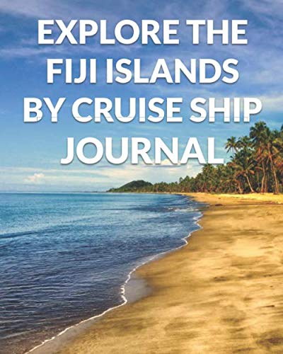 Explore the Fiji Islands By Cruise Ship Journal: The Ultimate Fiji Guide & Planner for the Best Cruise Ever (Best Diving In Fiji)