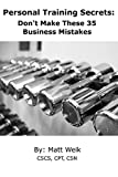 Personal Training Secrets: Don't Make These 35 Business Mistakes