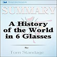 Summary: A History of the World in 6 Glasses Audiobook by Readtrepreneur Publishing Narrated by Richard Peterson