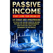 Passive Income Blueprint: 10 Ideas And Strategies To Build An Online Passive Income, Become An Online Entrepreneur, Quit Your Day Job And Live Anywhere ... Stocks, Dropshipping, Passive Income)