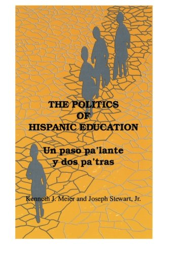 The Politics of Hispanic Education: Un paso pa'lante y dos pa'tras (SUNY series, United States Hispanic Studies) (The Politics Of Tesol Education)