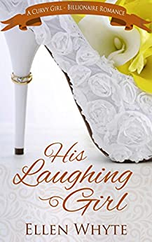 His Laughing Girl A BBW- Billionaire Romance (British Billionaire Boss  Book 2) by [Whyte, Ellen]