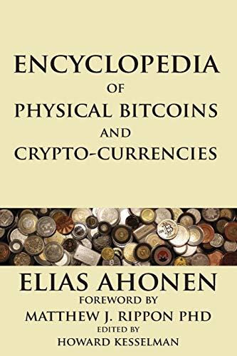 Encyclopedia of Physical Bitcoins and Crypto-Currencies por Elias Ahonen,Howard Kesselman,Matthew J Rippon
