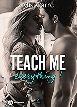 Teach Me Everything - 4 (French Edition) by [Carre, Mia]