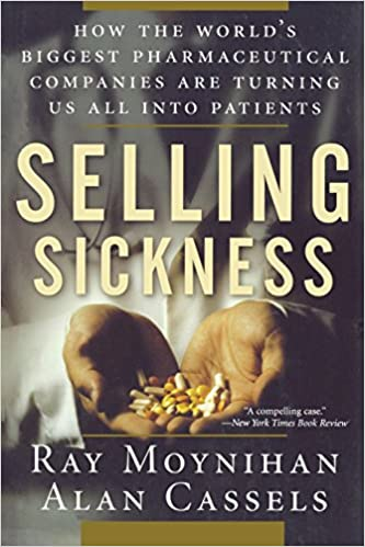 Selling Sickness: How the World's Biggest Pharmaceutical Companies