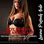 Hot, Horny, Wet and Ready: Ten Hardcore Erotica Stories | Ginger James,Desiree Divine,Nora Wicked,Lanora Ryan