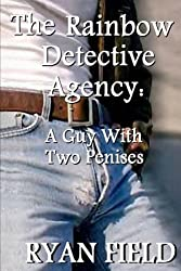 The Rainbow Detective Agency: A Guy With Two Penises: A Guy With Two Penises (Volume 3)