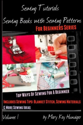 Sewing Tutorials: Sewing Books With Sewing Patterns For Beginners Series (Top Ways Of Sewing For A Beginner: Includes Se