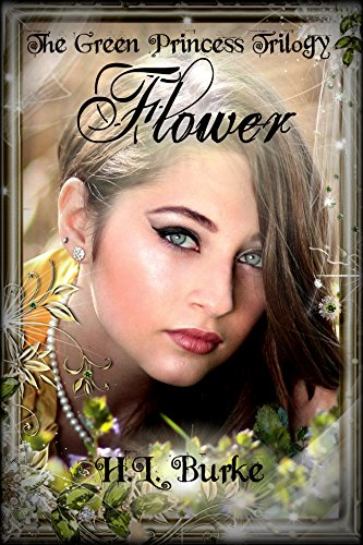 The Green Princess Trilogy: Flower: Book 1 by [Burke, H. L.]