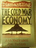 Dismantling the Cold War Economy, Ann R. Markusen and Joel Yudken, 0465016650