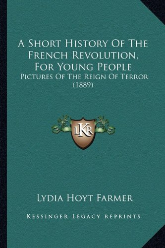 Download A Short History Of The French Revolution, For Young People: Pictures Of The Reign Of Terror (1889) pdf