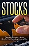 Stocks: Complete Beginners Guide: How To Start Investing Successfully (Forex, Options Trading, Trading)