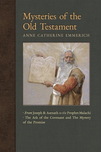Mysteries of the Old Testament: From Joseph and Asenath to the Prophet Malachi & The Ark of the Covenant and Mystery of the Promise (New Light on the Visions of Anne Catherine Emmerich) (Volume 2)