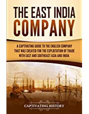 The East India Company: A Captivating Guide to the English Company That Was Created for the Exploitation of Trade with East and Southeast Asia and India