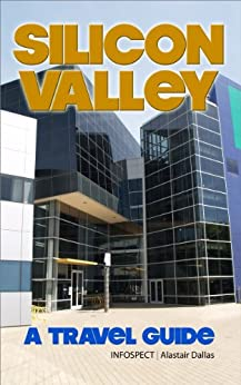 Silicon Valley: A Travel Guide by [Dallas, Alastair]