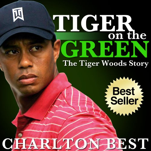 Tiger, Tiger on the Green: The Amazing Tiger Woods Story...Golf, Girls and Greatness (Sports Unlimited Book 2) ()