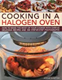 img - for Cooking in a Halogen Oven: How to make the most of a halogen cooker with practical techniques and 60 delicious recipes: with more than 300 step-by-step photographs book / textbook / text book
