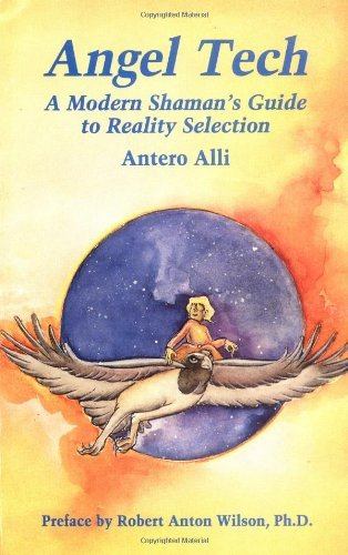 Angel Tech: A Modern Shamans Guide to Reality Selection by Antero Alli (1991-01-01)