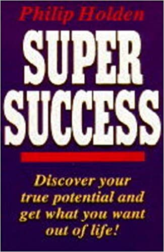 Super Success: How to Combine Achievement and Success with Personal Fulfillment (Piatkus business books)