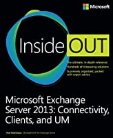 Microsoft Exchange Server 2013 Inside Out: Connectivity, Clients, and UM Front Cover