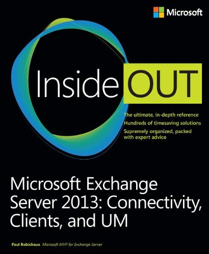 Microsoft Exchange Server 2013 Inside Out: Connectivity, Clients, and UM by Paul Robichaux, Publisher : Microsoft Press