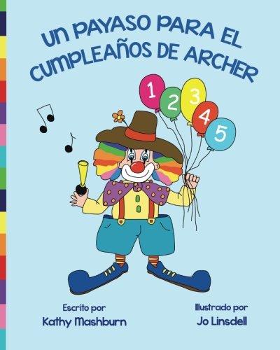 Un Payaso Para El Cumpleaños De Archer (Spanish Edition): Kathy W. Mashburn, Mary Ellen Kinsey, Karen England, Jo Linsdell, Jacob Cooley: 9781490570099: ...