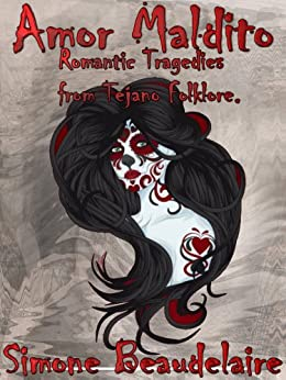 Amor Maldito: Romantic Tragedies from Tejano Folklore by [Beaudelaire, Simone]