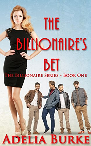 The Billionaire's Bet (The Billionaire Series Book 1) by [Burke, Adelia]