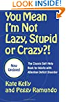 You Mean I'm Not Lazy, Stupid or Craz...