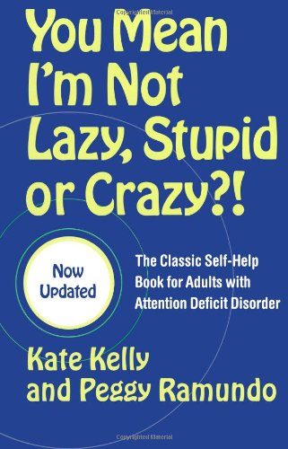 You Mean Im Not Lazy  Stupid Or Crazy    The Classic Self Help Book For Adults With Attention Deficit Disorder