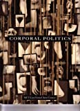 Corporal Politics : MIT List Visual Arts Center, , 080706601X
