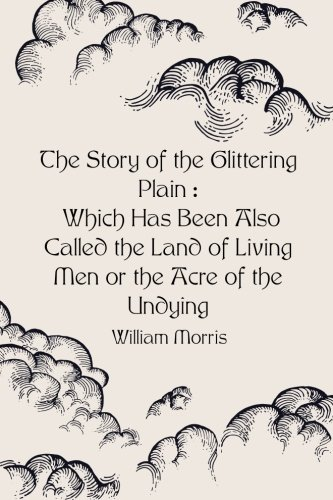 The Story of the Glittering Plain : Which Has Been Also Called the Land of Living Men or the Acre of the Undying