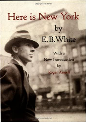 here is new york e b white roger angell  here is new york e b white roger angell 8601404910456 com books