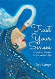 img - for Trust Your Senses: Embodied Wisdom for the Modern Age book / textbook / text book