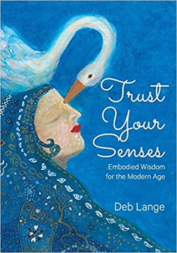 Trust Your Senses - Embodied Wisdom for the Modern Age