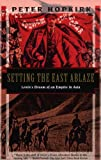 Setting the East Ablaze, Peter Hopkirk, 1568361025