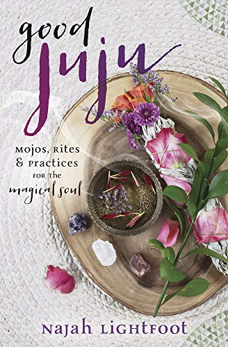 Book Cover: Good Juju: Mojos, Rites & Practices for the Magical Soul