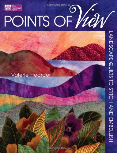 (Points of View: Landscape Quilts to Stitch and Embellish)
