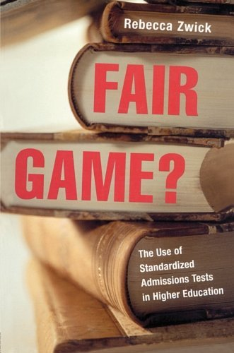Fair Game?: The Use of Standardized Admissions Tests in Higher Education by Zwick Rebecca (2002-03-10) Paperback