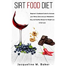Sirtfood Diet: Beginner's Cookbook Guide for Activate your Skinny Gene and Metabolism | Easy and Healthy Recipes for Weight Loss & Get Lean