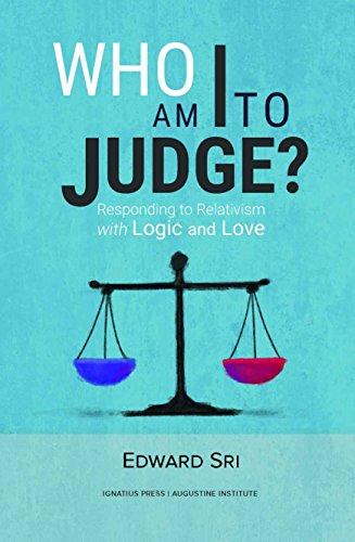 Who am i to judge responding to relativism with logic and love who am i to judge responding to relativism with logic and love by fandeluxe PDF