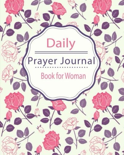 (Daily Prayer Journal Book for Woman: Keeping a Prayer Journal Notebook Diary for 3 Month. Guide to Pray, Praise, Thanks, Serenity, Lords, Fervent, ... (Modern Calligraphy & Lettering) (Volume 1))